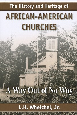 The History and Heritage of African American Churches By Whelchel, L. H.